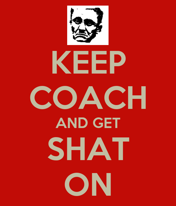 KEEP COACH AND GET SHAT ON