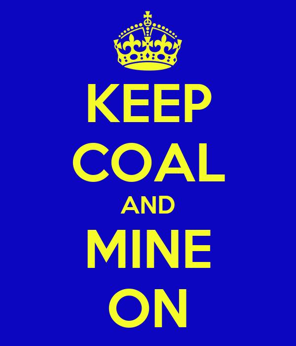 KEEP COAL AND MINE ON