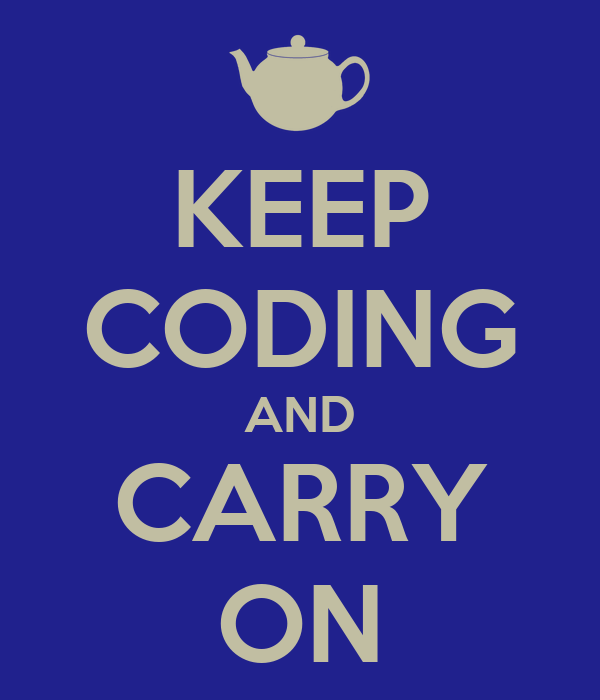 KEEP CODING AND CARRY ON