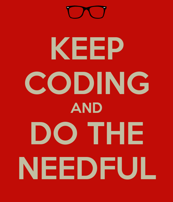 KEEP CODING AND DO THE NEEDFUL