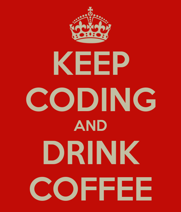 KEEP CODING AND DRINK COFFEE
