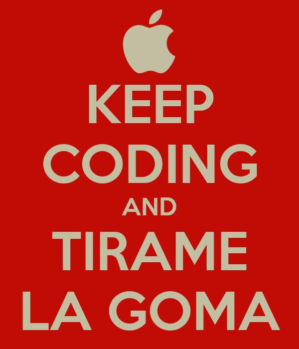KEEP CODING AND TIRAME LA GOMA