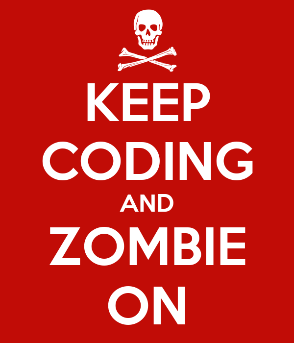 KEEP CODING AND ZOMBIE ON