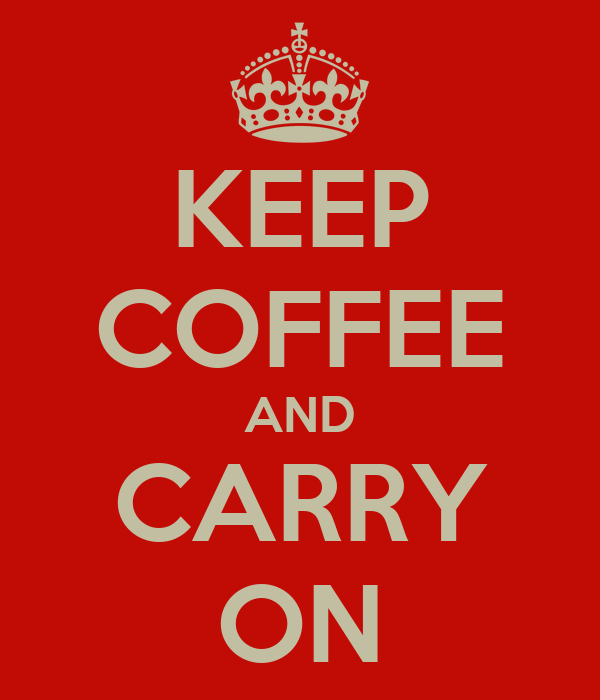 KEEP COFFEE AND CARRY ON