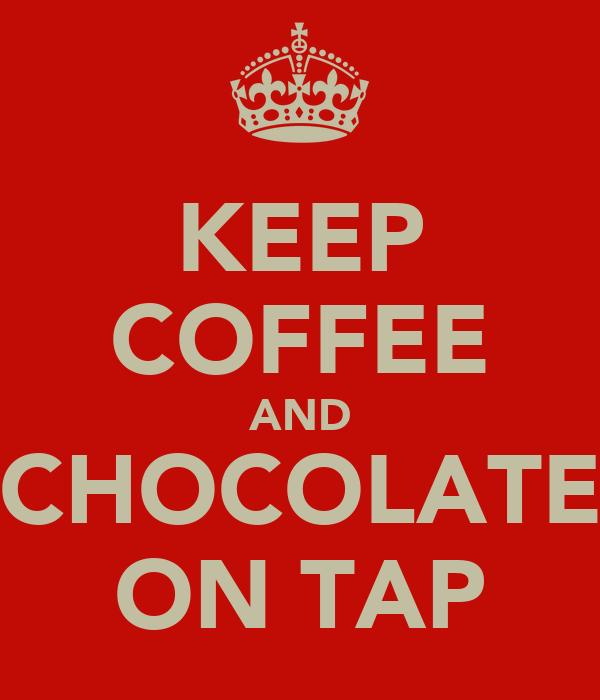 KEEP COFFEE AND CHOCOLATE ON TAP