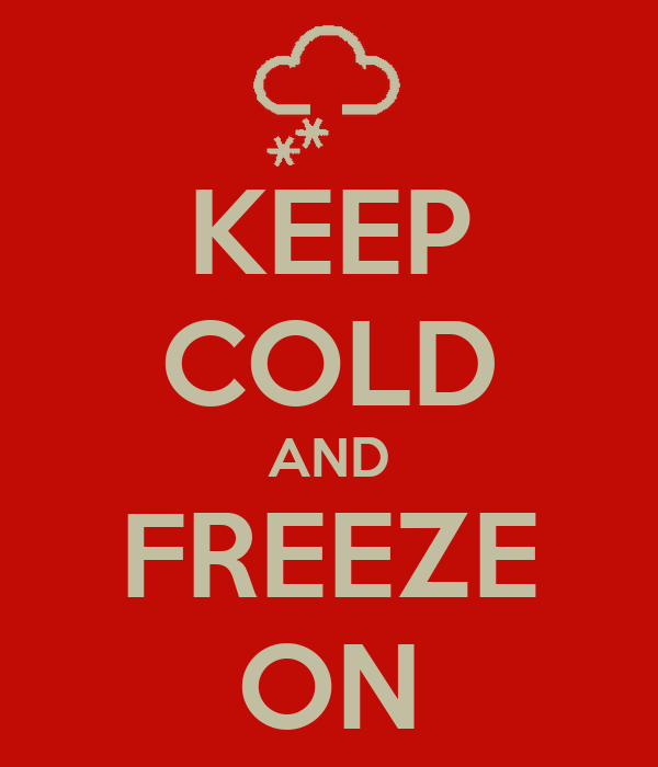 KEEP COLD AND FREEZE ON