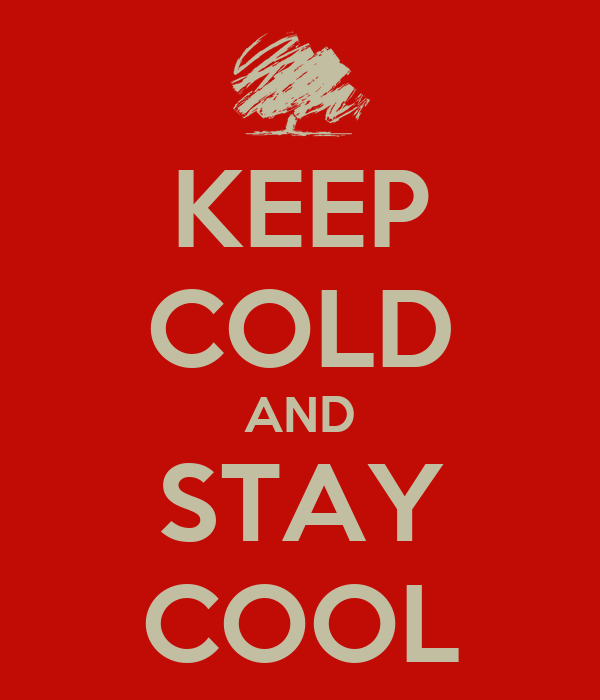KEEP COLD AND STAY COOL