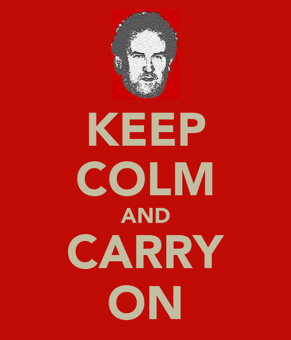 KEEP COLM AND CARRY ON