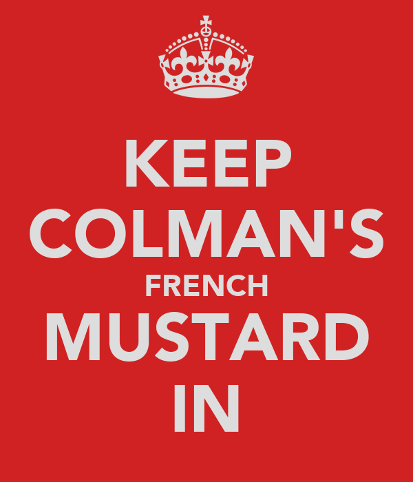 KEEP COLMAN'S FRENCH MUSTARD IN
