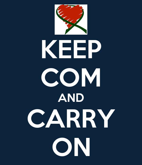 KEEP COM AND CARRY ON