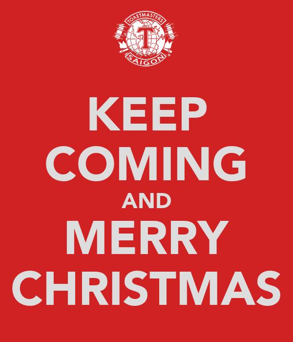 KEEP COMING AND MERRY CHRISTMAS