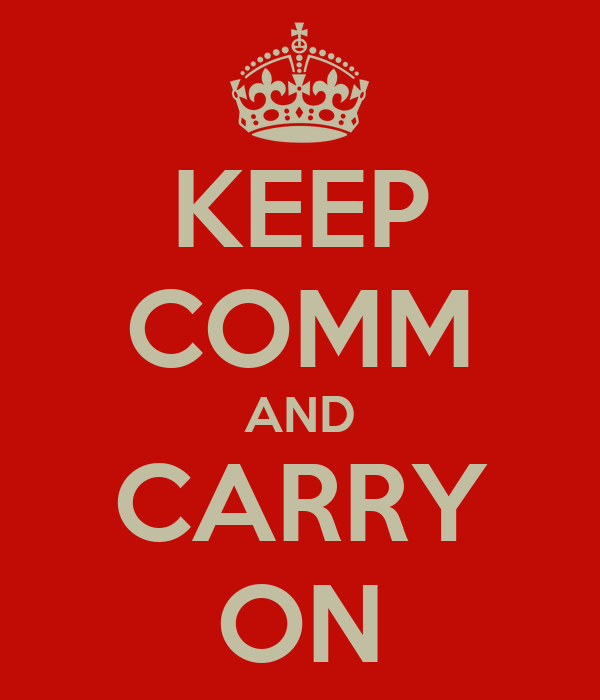 KEEP COMM AND CARRY ON