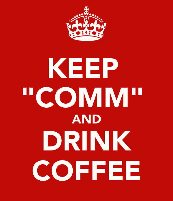 "KEEP  ""COMM""  AND DRINK COFFEE"