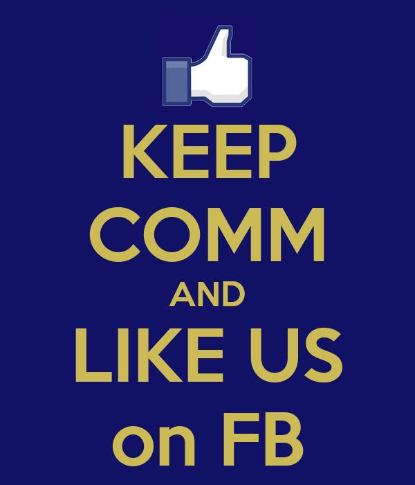 KEEP COMM AND LIKE US on FB