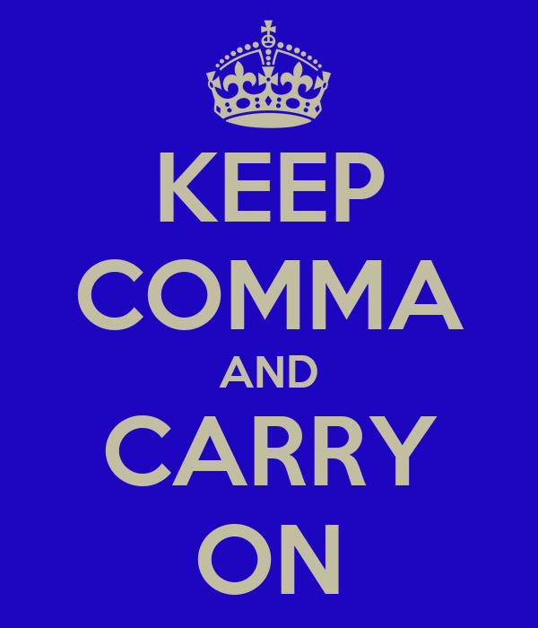 KEEP COMMA AND CARRY ON