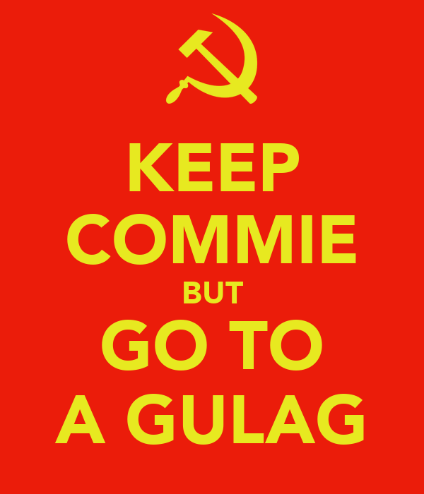 KEEP COMMIE BUT GO TO A GULAG