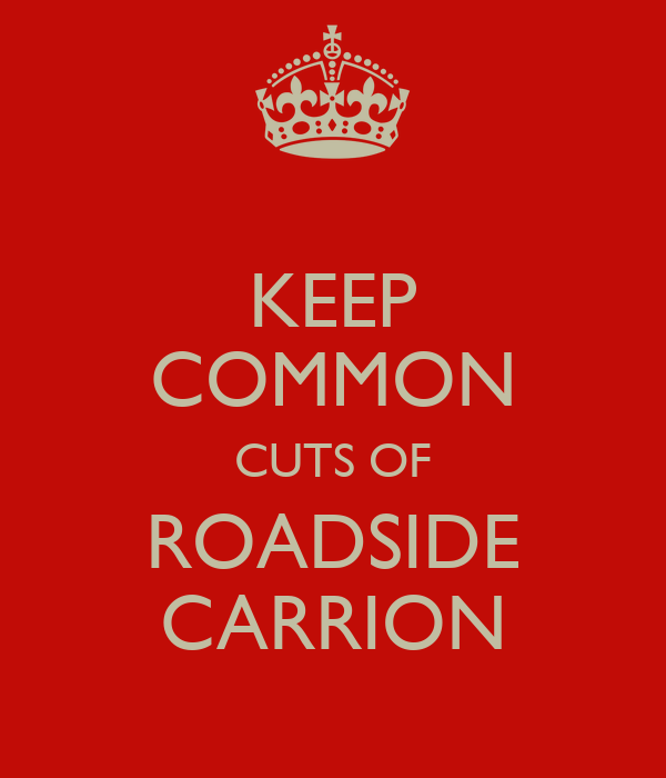 KEEP COMMON CUTS OF ROADSIDE CARRION