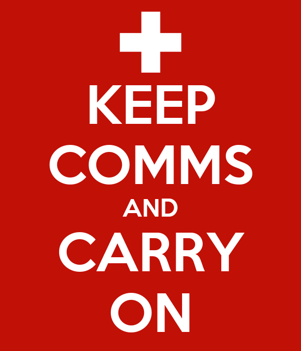 KEEP COMMS AND CARRY ON