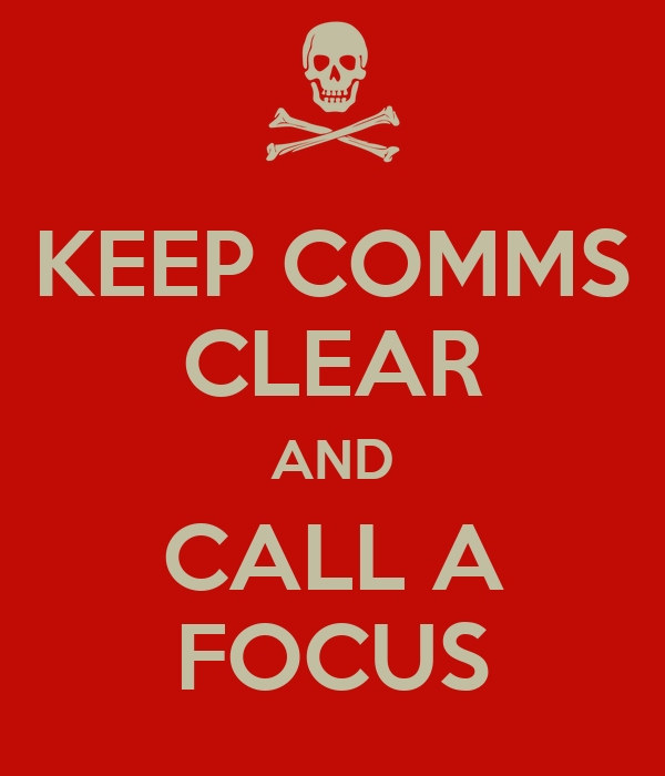KEEP COMMS CLEAR AND CALL A FOCUS