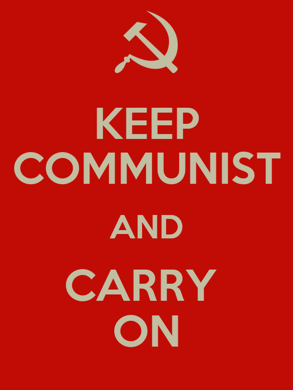 KEEP COMMUNIST AND CARRY  ON