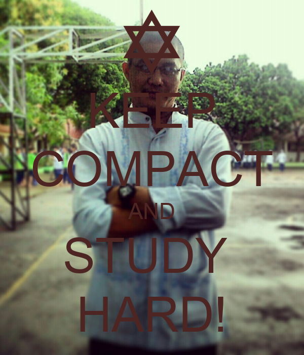KEEP COMPACT AND STUDY  HARD!
