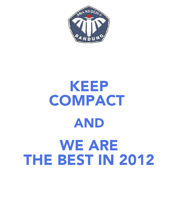 KEEP COMPACT  AND WE ARE THE BEST IN 2012