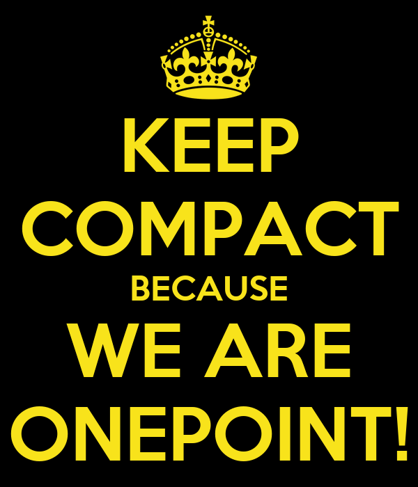 KEEP COMPACT BECAUSE WE ARE ONEPOINT!