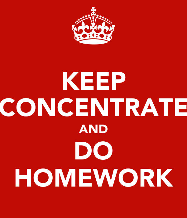 KEEP CONCENTRATE AND DO HOMEWORK