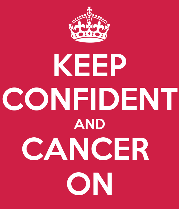 KEEP CONFIDENT AND CANCER  ON