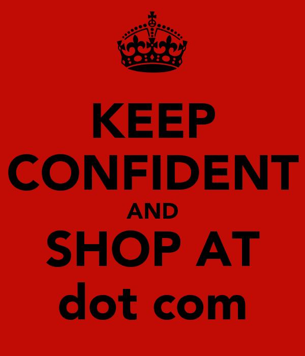 KEEP CONFIDENT AND SHOP AT dot com