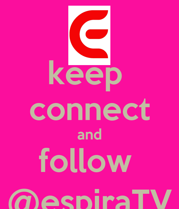 keep  connect and follow  @espiraTV