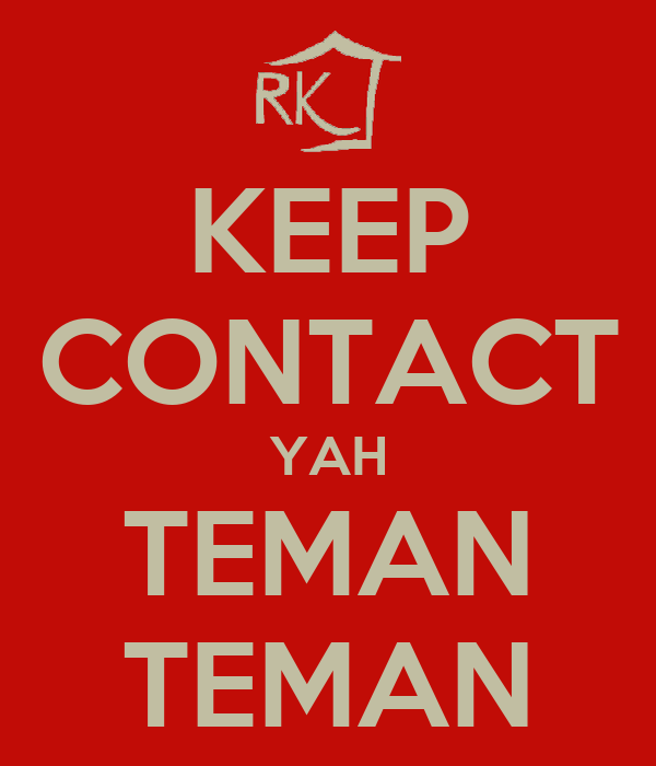 KEEP CONTACT YAH TEMAN TEMAN