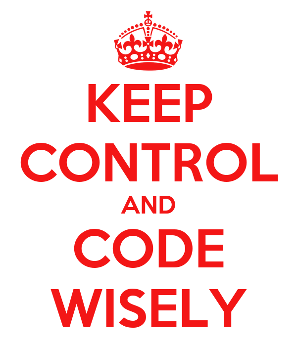 KEEP CONTROL AND CODE WISELY