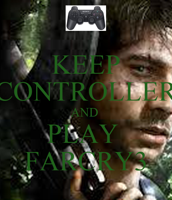 KEEP CONTROLLER AND  PLAY  FARCRY3