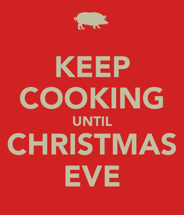 KEEP COOKING UNTIL CHRISTMAS EVE