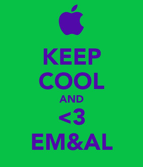 KEEP COOL AND <3 EM&AL
