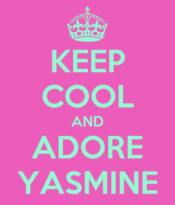 KEEP COOL AND ADORE YASMINE