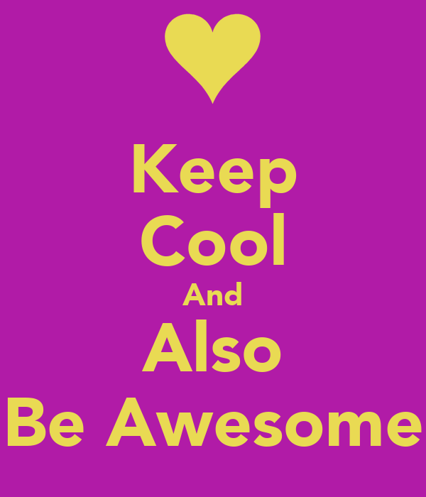 Keep Cool And Also Be Awesome