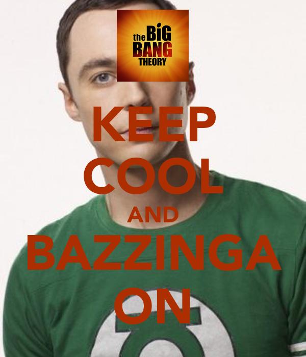 KEEP COOL AND BAZZINGA ON