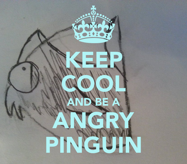 KEEP COOL AND BE A ANGRY PINGUIN