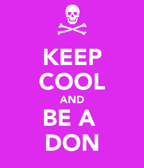 KEEP COOL AND BE A  DON