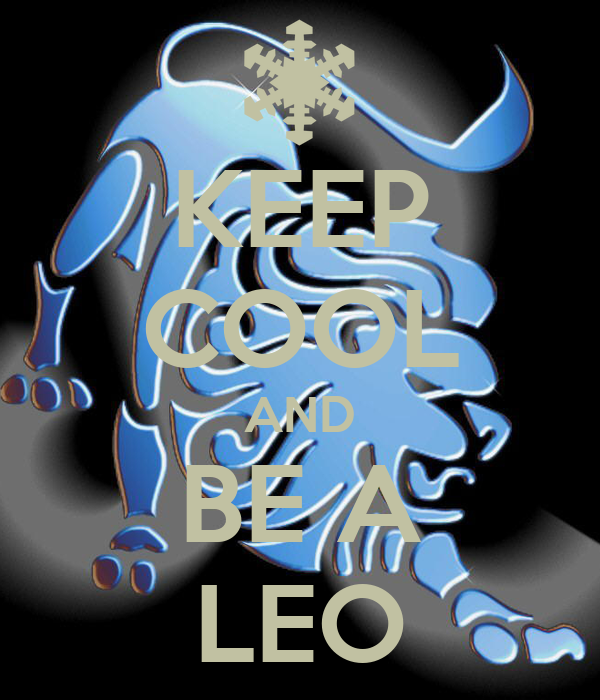 KEEP COOL AND BE A LEO