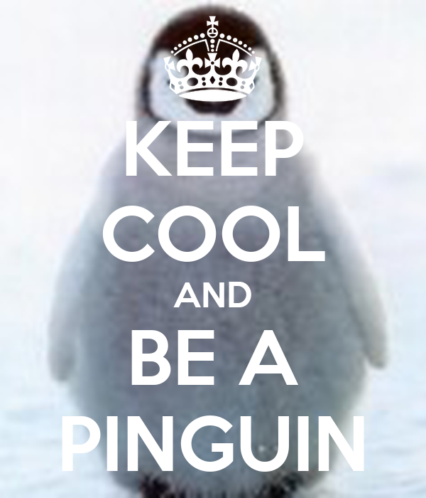 KEEP COOL AND BE A PINGUIN