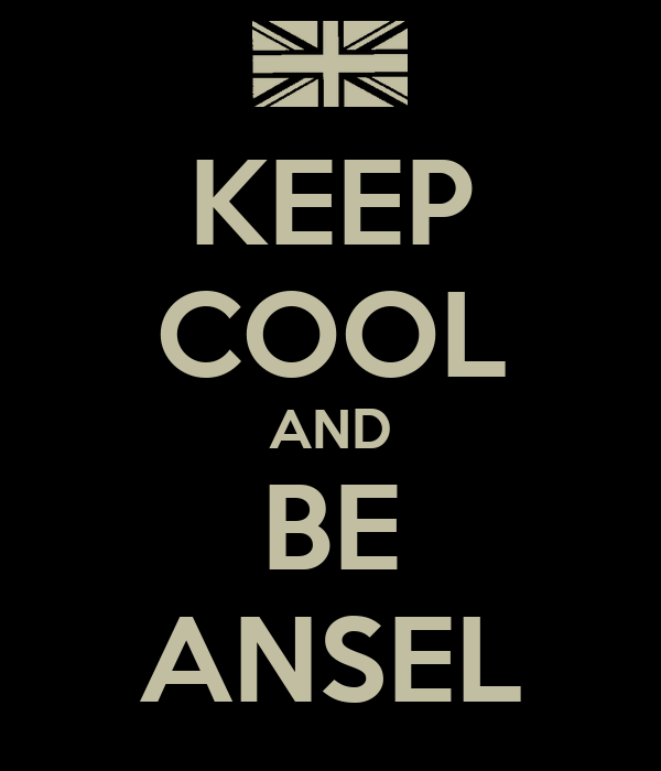 KEEP COOL AND BE ANSEL