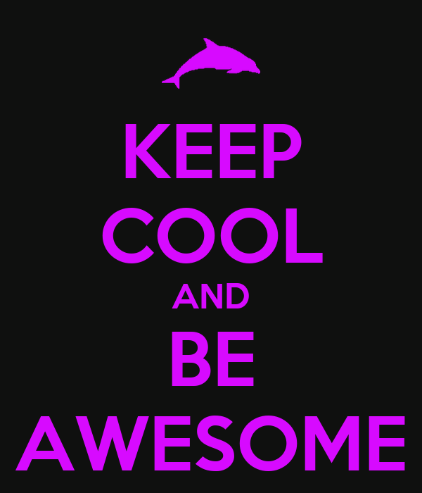 KEEP COOL AND BE AWESOME