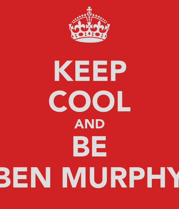 KEEP COOL AND BE BEN MURPHY