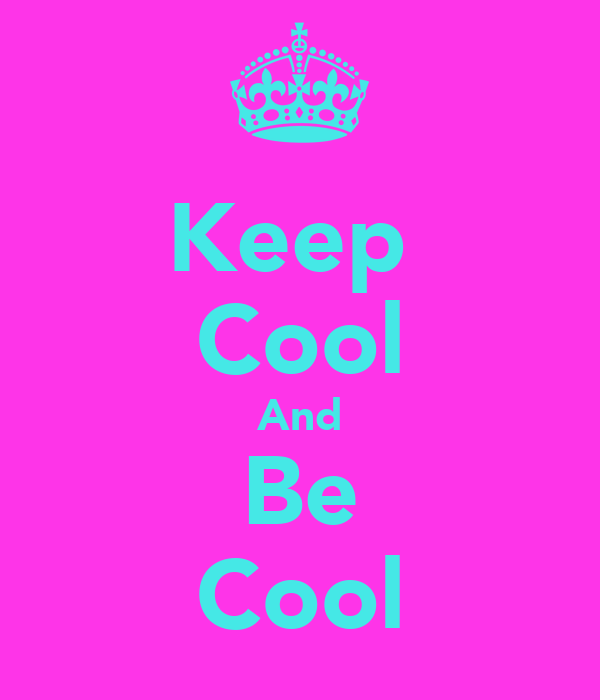 Keep  Cool And Be Cool