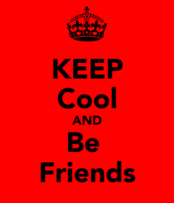 KEEP Cool AND Be  Friends