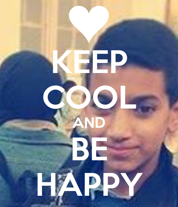 KEEP COOL AND BE HAPPY