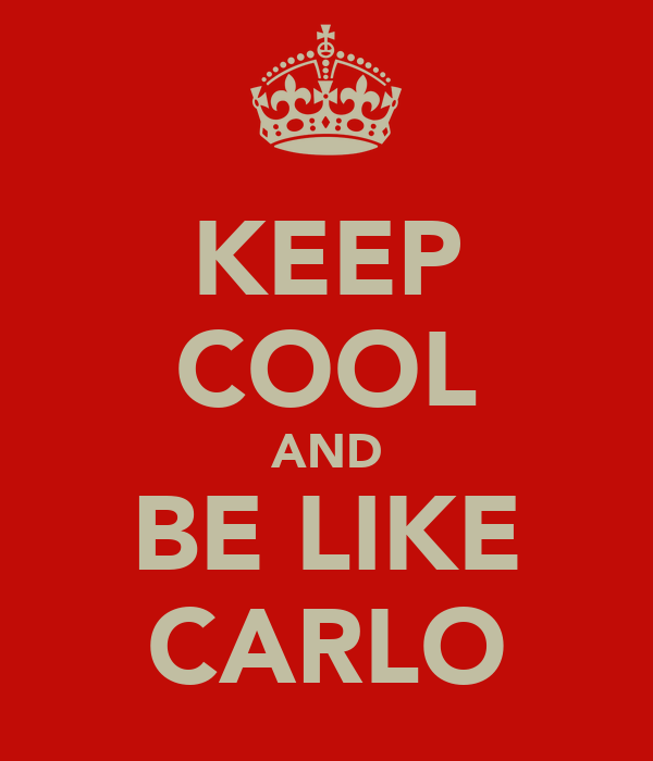 KEEP COOL AND BE LIKE CARLO